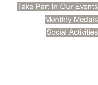 Take Part In Our Events Monthly Medals Social Activities   �?Join Us Today Call +65 6747 4898